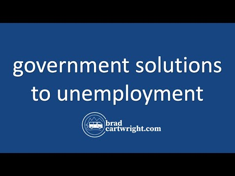 Low Unemployment Series:  Government Solutions to Unemployment