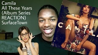 Camila Cabello All These Years (Reaction) #SurfaceTown