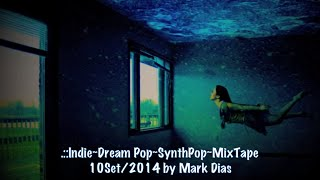 .::Indie~Dream Pop~SynthPop~MixTape 10Set:2014 by Mark Dias [HD]