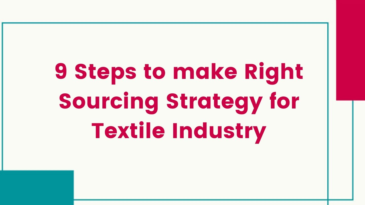 9 Steps to make Right Sourcing Strategy for Textile Industry