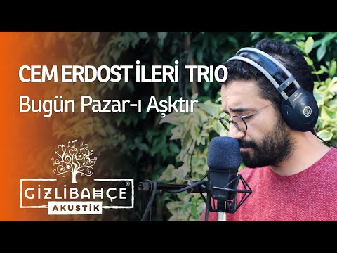 Cem Erdost İleri Trio - Bugün Pazar-ı Aşktır (Akustik)