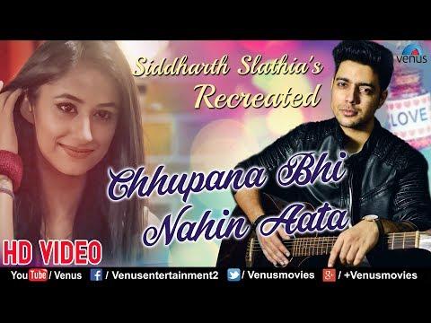 Chhupana Bhi Nahin Aata - Recreated | Siddharth Slathia | Latest Bollywood Sad Song 2018