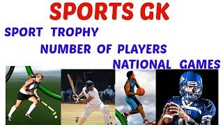 sports gk | Number of player in a team | sport trophies | National Game