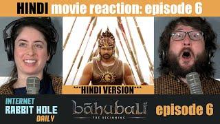 Baahubali ***HINDI*** VERSION   FULL MOVIE REACTION SERIES   irh daily   EPISODE 6