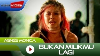 Watch Agnes Monica Bukan Milikmu Lagi video