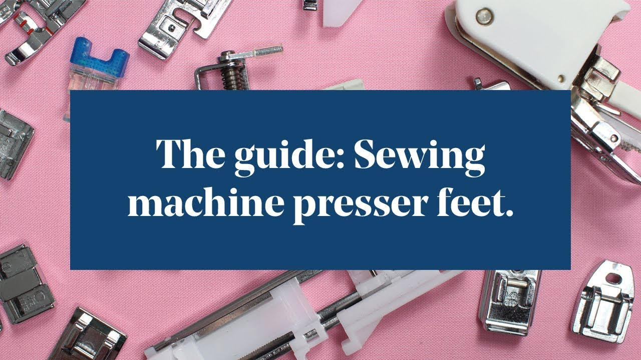 The Guide Sewing Machine Presser Feet Youtube