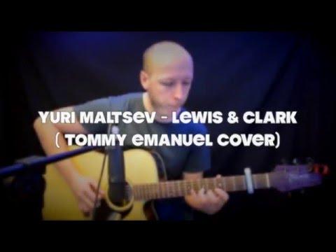Tommy Emmanuel - Lewis & Clark ( Yuri Maltsev Cover)