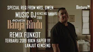[56.81 MB] DJ HANYA RINDU ANDMESH REMIX FUNKOT TERBARU 2019 BAPER !!! DJ FUNKOT KENCENG REQ MRS. GWEN- Bintoro™