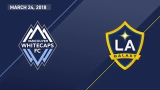 HIGHLIGHTS: Vancouver Whitecaps FC vs. LA Galaxy | March 24, 2018