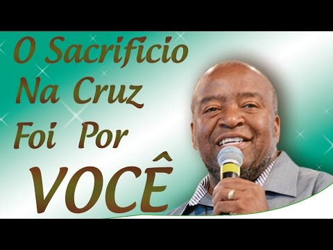 O Sacrifício na Cruz foi por você - Eugênio Jorge (28/03/13)