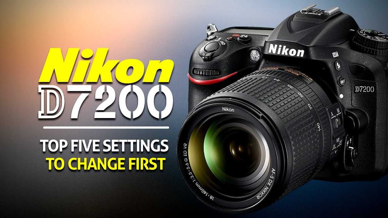 top 5 settings to change on the nikon d7200 youtube