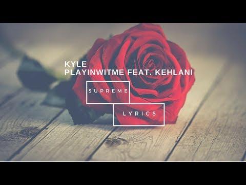 KYLE - Playinwitme feat. Kehlani (Lyrics)