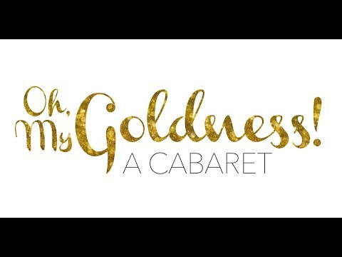 Oh, My GOLDness: A Cabaret April 14, 2018