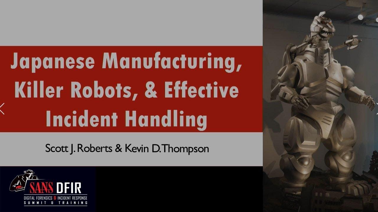 Japanese Manufacturing, Killer Robots, and Effective Incident Handling -  SANS DFIR Summit 2017