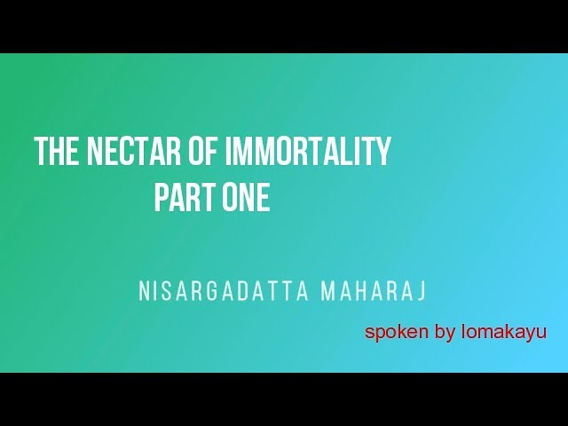THE NECTAR OF IMMORTALITY - PART ONE - Nisargadatta Maharaj - lomakayu