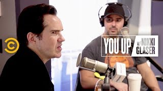 Jimmy Carr Is Experimenting with Drugs Now - You Up w/ Nikki Glaser