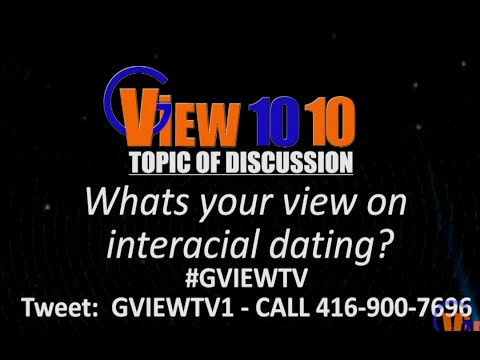 G View TV 1010 Topic of Discussion Interracial Dating from YouTube · Duration:  22 minutes 29 seconds