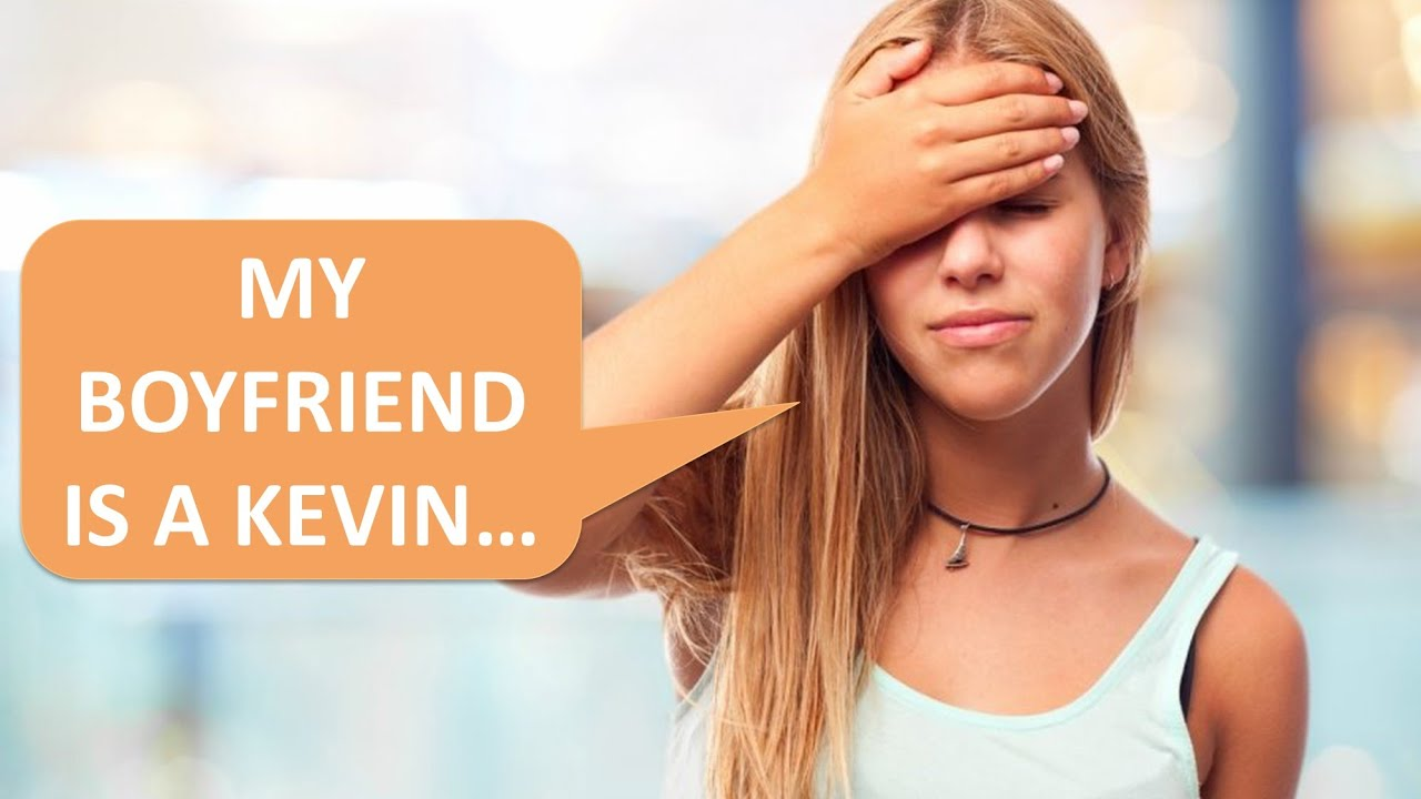 How I found out my boyfriend was a Kevin... r/StoriesAboutKevin