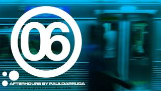 DJ Paulo Arruda - AfterHours 6 - Deep Tech, Techno & Tech House