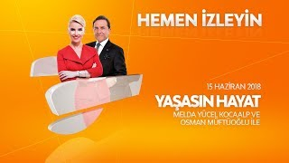 Osman Müftüoğlu ile Yaşasın Hayat 15 Haziran 2018