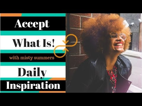 Learning To Accept What Is and Embrace The Truth! - Daily Inspirational