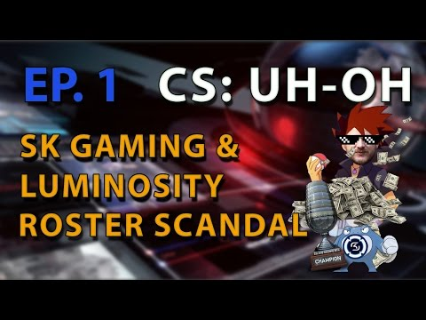 Episode 1: CS:UH-OH - THE ELEAGUE SK GAMING / LUMINOSITY ROSTER SCANDAL