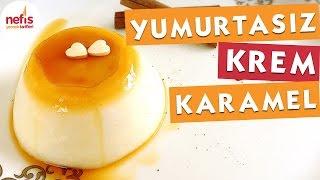Yumurtasız Krem Karamel Tarifi