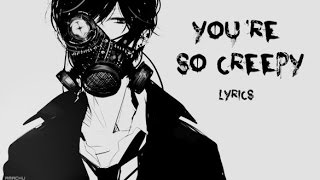 Nightcore You Re So Creepy Deeper Version