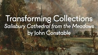 Salisbury Cathedral from the Meadows by John Constable | Transforming Collections (Episode 4)