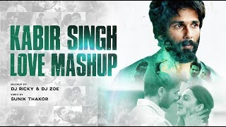 Kabir Singh Love Mashup | Dj Ricky | Dj Zoe | Sunix Thakor | Romantic Mashup
