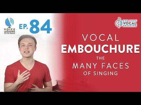 """Ep. 84 """"Vocal Embouchure - The Many Faces Of Singing"""""""