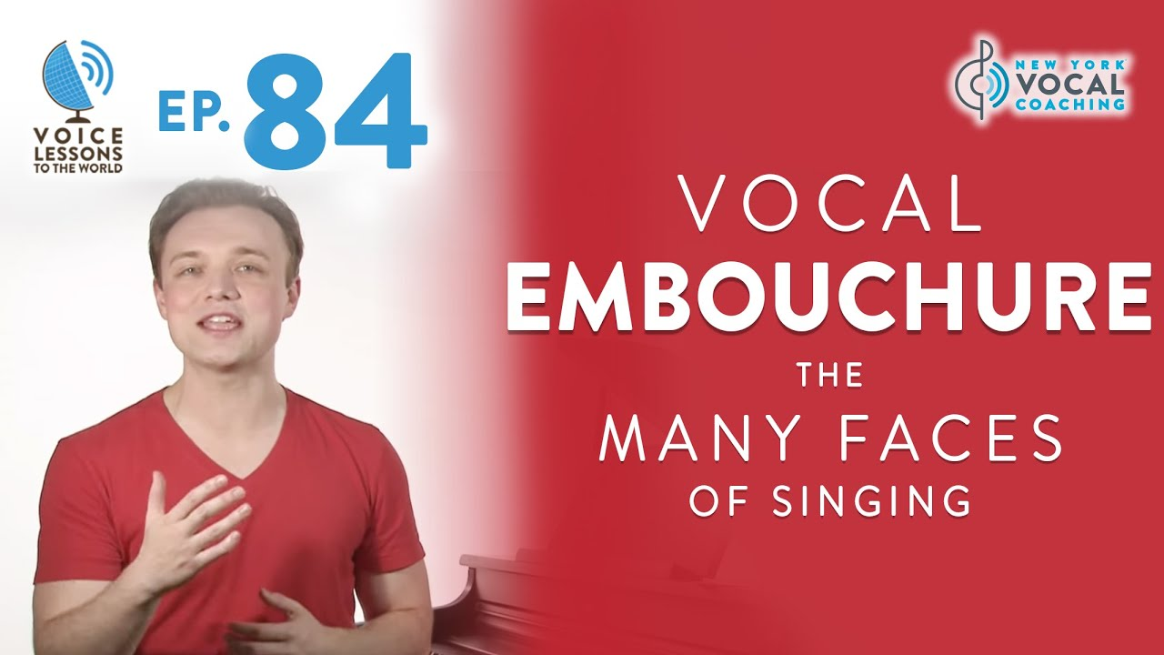 "Ep. 84 ""Vocal Embouchure - The Many Faces Of Singing"""