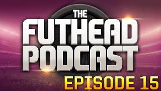 The Futhead Podcast Episode 15