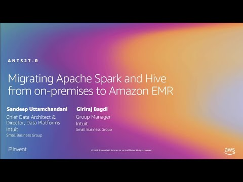 AWS re:Invent 2019: Migrating Apache Spark and Hive from on-premises to Amazon EMR (ANT327-R1)