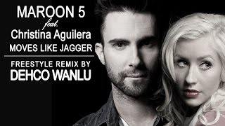 Maroon 5 Moves Like Jagger Feat Christina Aguilera Freestyle Remix By Dehco Wanlu - MusicVista
