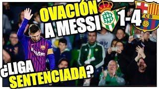 ¿El Barça sentenció La Liga? La afición del Betis se RINDE ante MESSI y su EXHIBICIÓN