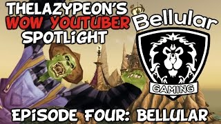 TheLazyPeon's WoW Youtuber Spotlight: Episode 4 - Bellular Gaming