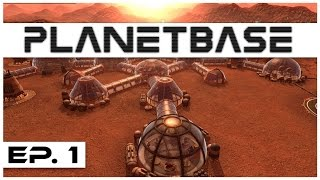 Planetbase - Ep. 1 - The Planetbase Tutorial! - Let's Play - Closed Beta Gameplay