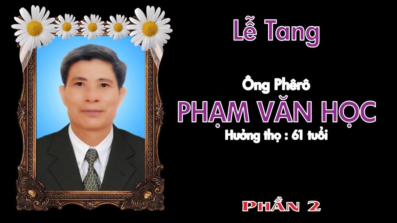 Lễ Tang – Ông Phêrô PHẠM VĂN HỌC – Thọ Lâm (Phần 2)