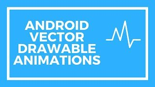Android Animated Vector Drawable Animations