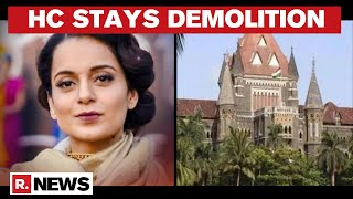 Bombay High Court Orders Stay On BMC's Demolition At Kangana Ranaut's Property