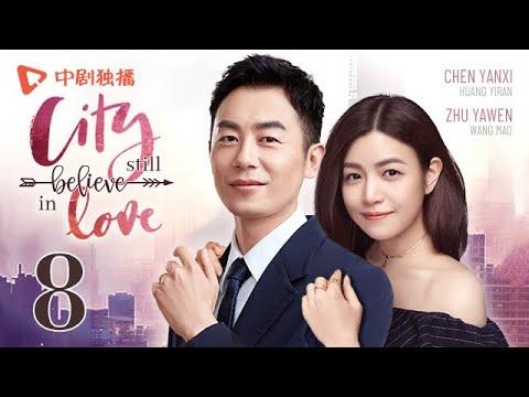 City Still Believe in Love - Episode 08(English sub) [Zhu Yawen, Chen Yanxi]