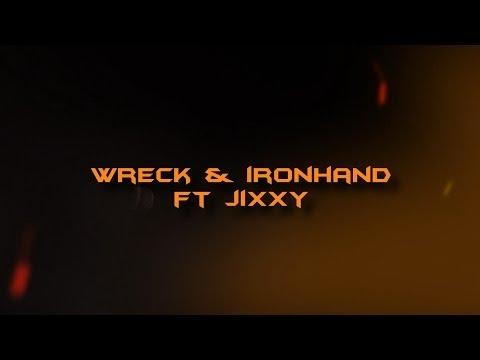Wreck & Ironhand ft.Jixxy!