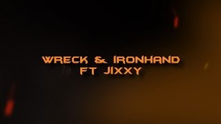 Wreck & Ironhand ft.Jixxy!
