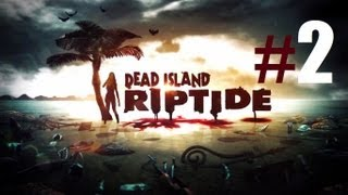 Dead Island Riptide PC Walkthrough Part 2 Paradise MAX Settings in HD No Commentary