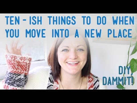 TEN-ISH THINGS YOU NEED TO DO WHEN YOU MOVE INTO A NEW PLACE -- DIY, DAMMIT!