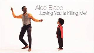 Aloe Blacc - Loving you is killing me official song + Lyrics