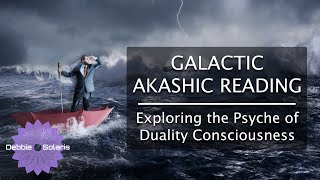 Galactic Akashic Reading | Exploring the Psyche of Duality Consciousness