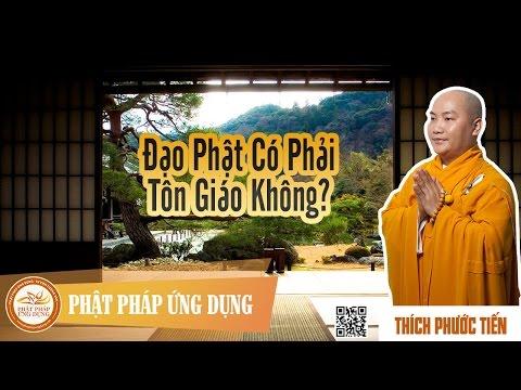 Đạo Phật Có Phải Là Tôn Giáo Không - Giảng Sư Thích Phước Tiến