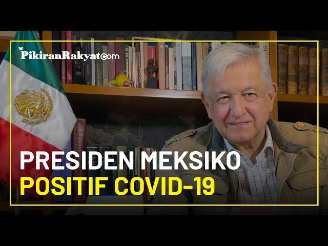Miliki Gejala Ringan, Presiden Meksiko Andrés Manuel López Obrador Dinyatakan Positif Covid-19